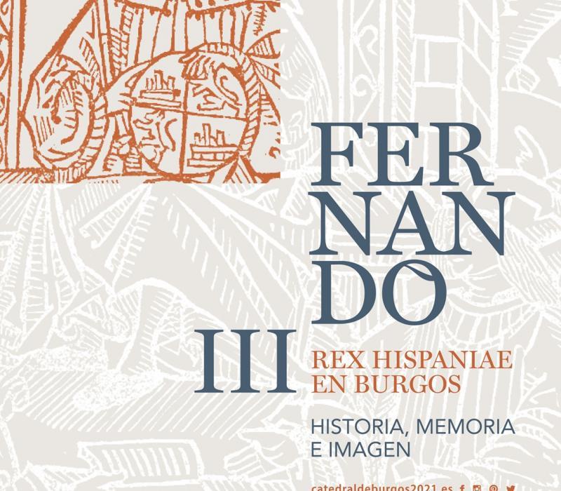 """EXPOSICIÓN: """"FERNANDO III, REX HISPANIAE EN BURGOS. HISTORIA, MEMORIA E IMAGEN"""""""